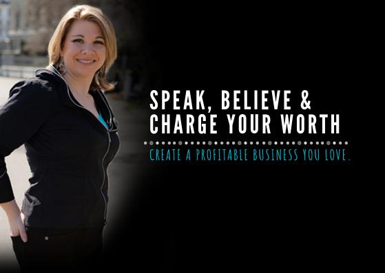 Speak Believe & Charge Your Worth